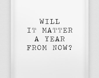 will it matter a year from now inspirational  print // black and white motivational print // modern home decor // office wall art