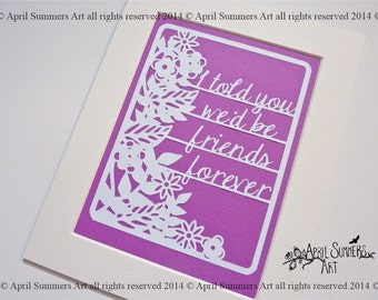 PERSONAL I told you we'd be friends forever friendship quote Papercutting Template