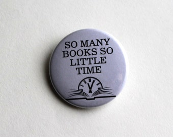 So Many Books So Little Time | 1.5 inch Book Lovers Button | Pinback Button, Magnet or Keychain