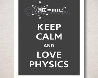 Keep Calm and LOVE PHYSICS Art Print 8x10 (Featured color: Charcoal-choose your own colors)