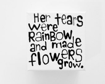HeR tEARs WeRe RAiNBOW aND MaDe FLoWERS GRoW. - 4 x 4 inch Canvas Small Poem Painting Inspirational Canvas Art Quote Wall Art - LYNDA BLACK