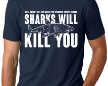 Mens Sharks Will Kill You T-Shirt funny, sea,perfect gift for ocean lover, jaws, surfer, surfing,diver,swim team S-4XL