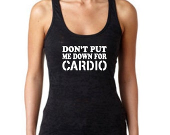 Dont Put Me Down For Cardio Racerback Burnout Work Out Tank Workout Tank Fitness Tank Top Womens Racerback Tank Top