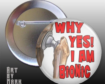 Yes Im Bionic Hip Replacement surgery Pin back Button