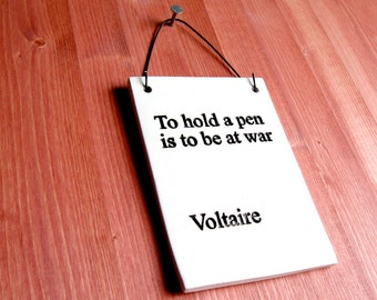 Sign - To Hold A Pen Is To Be At War - Voltaire - 446 - Ceramic Wall Hanging Plaque Word Art Print - Home Decor Housewares - writer gift