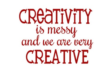 Creativity is Messy and We are Very Creative, Vinyl Wall Decal, Classroom Wall Decor, Teacher Gift, Playroom Wall Decal, Art Teacher Decal