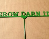 Grow Darn It Metal Garden Stake    (A6)