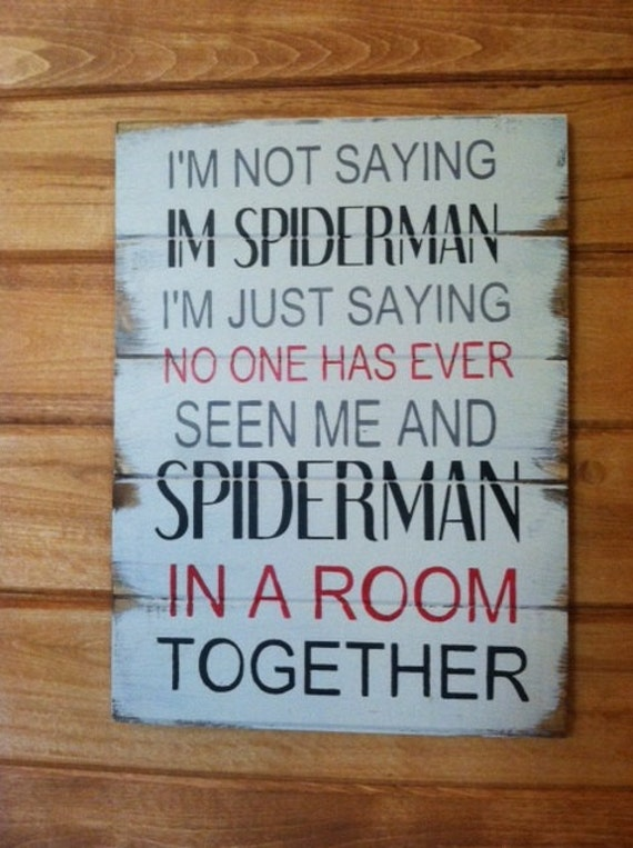 I'm Spiderman No More I'm not saying I'm Spi...