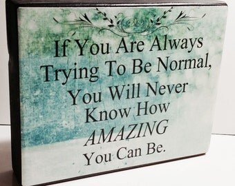 If you Are Always Trying To Be Normal Motivational/ Inspirational Wood Block Shelf Sitter Sign