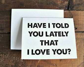 Have I Told You Lately- Greeting Card