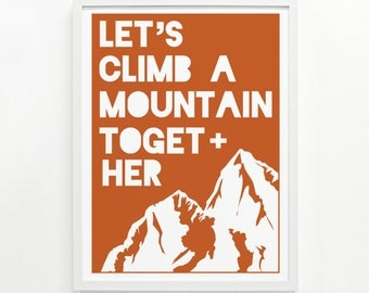 Hiking Art Print, Climber Gift, Mountain Print Art, Inspirational Home Decor - Climb a Mountain Screenprint 12 x 16: