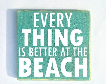 Everything is better at the Beach 10x8 (Choose Color) Rustic Shabby Chic Sign
