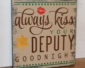 Always KISS your DEPUTY goodnight/Cute sign/Police Decor/ Decor/Law Enforcement/Wood Sign/Kiss Goodnight/Always