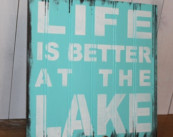 LIFE is Better at the LAKE Sign/Lake house/U Choose Color