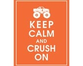 Keep Calm and CRUSH ON (Monster Truck) - Art Print (Featured in Fiery Opal) Keep Calm Art Prints and Posters