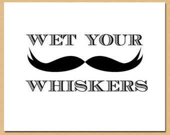 Instant Download - Wet Your Whiskers Printable Sign - Mustache Bash / Little Man Birthday Party or Baby Shower