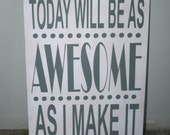 Today will be as Awesome as I make it Customizeable Sign Girls Bedroom Boys Bedroom Home Decor Playroom Inspirational Sign