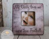 My Daddy Loves Me More Than Football Funny Picture Frame, Shabby Chic Frame, Fathers Day Gift, Personalized Frame