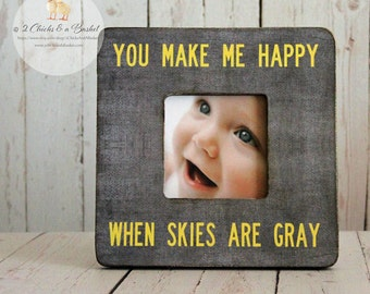 You Make Me Happy When Skies Are Gray Picture Frame, Baby Picture Frame, Custom Picture Frame