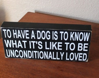 To Have A Dog Is To Know What It's Like to Be Unconditionally Loved Hand Painted Wood Sign, Dog Owner Sign, Sign for Dog Lovers, Dog Love