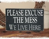 Please Excuse The Mess We Live Here - WOOD SIGN- Housewarming Gift Home Decor