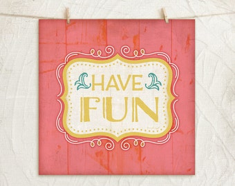 Have Fun 12x12 Art Print -Inspirational, Word Art, Motivational, Vintage, Gift, Home, Wall Decor  -Gold, White, Teal, Pink