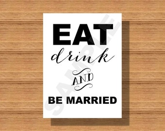 Eat Drink And Be Married Sign or Poster DIY Print Ready