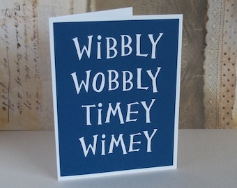 Wibbly Wobby Timey Wimey - Doctor Who inspired - Sapphire Blue Card card with White lettering - blank inside