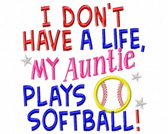 I dont have a life My Auntie plays Softball - Applique - Machine Embroidery Design - 8 Sizes