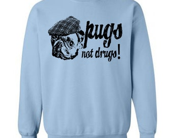 Pugs Not Drugs Funny Sweater Flex Fleece Pullover Classic Sweatshirt - S M L XL and XXL (12 Color Options)
