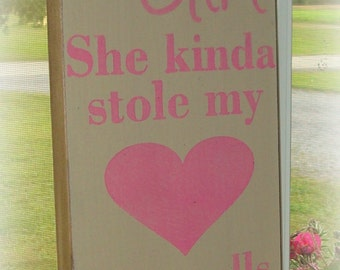 Wood sign board.So there is  this girl. She stole my heart, She calls me Daddy sign. Hand painted sign.