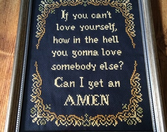 PATTERN Cross Stitch If You Can't Love Yourself How in the Hell You Gonna Love Somebody Else Can I Get an Amen Instant Download PDF