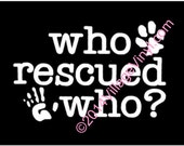 Who Rescued Who - Dog Rescue Decal Paw Print Just for the Dog Lover Dog Sticker Car Sticker