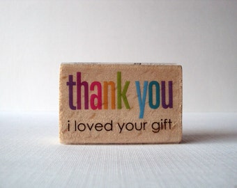 Thank You I Loved Your Gift Wooden Mounted Rubber Stamping Block DIY Invitations, Greeting Cards, Thank you Cards and Scrapbooking