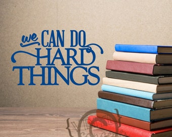 We can do hard things - Vinyl Wall Art