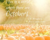 Pumpkins Orange Autumn Fall Colors October Whimsical Quote Fall Autumn Anne of Green Gables Quote October, Fine Art Print