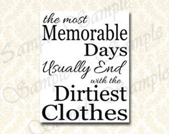 The Most Memorable Days Usually End With The Dirtiest Clothes, Laundry Printable Art, Laundry Room Sign 5x7 / 8x10