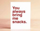Funny Valentine Card - Anniversary Card - Boyfriend Card - Best Friend Card - Funny Card - You always bring me snacks.