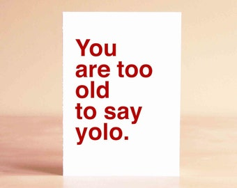 Birthday Card - Funny Birthday Card - 30th Birthday Card - 40th Birthday Card - You are too old to say yolo.