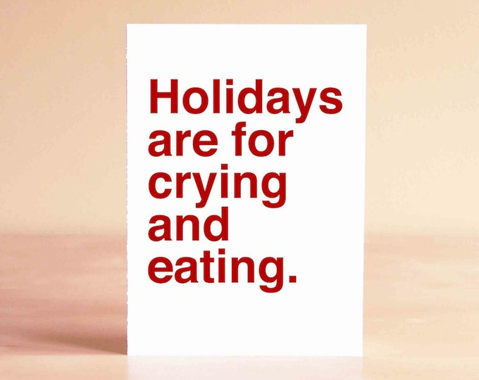 Funny Christmas Card - Funny Holiday Card - Christmas Card Funny - Holiday Card Funny - Holidays are for crying and eating.