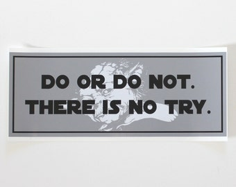 Do or do not. There is no try. - vinyl or magnetic bumper sticker