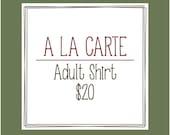 A La Carte Adult Shirt - 20 Dollars