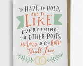 To Have, To Hold, To Like Everything The Other Posts Wedding Card, Engagement Card / No. 210-C