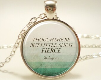 Though She Be But Little, She Is Fierce, Inspirational Quote Necklace, Shakespeare Jewelry (1759S1IN)