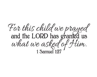 1 Samuel 1:27 - For this Child we prayed and the Lord answered our prayers Vinyl Wall Decor Nursery wall art 1SAM1V27-0002