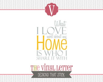 What I Love Most About My Home is Who I Share it With Vinyl Wall Decal Decor Sticker