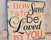 How SWEET is to be LOVED by YOU sign/Romantic Sign/Wedding Sign/Anniversary/U Choose Color/Gift/Coral/Navy Blue/Gold