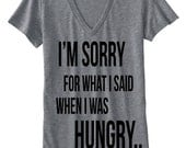 Im sorry for what I said when I was HUNGRY tee Gift
