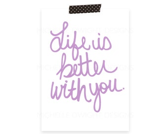 Life is better with you 5x7 Print (Purple)