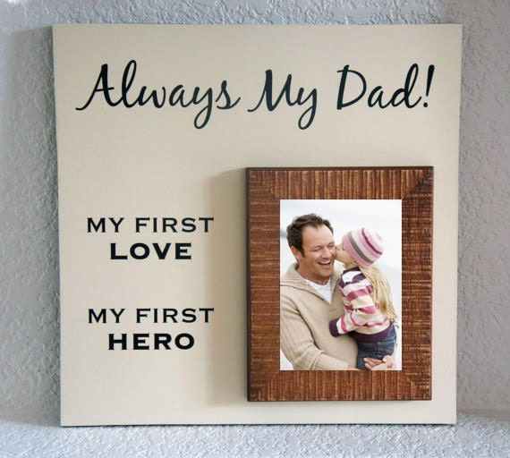 always my dad my first love my first hero 5x7 picture frame father